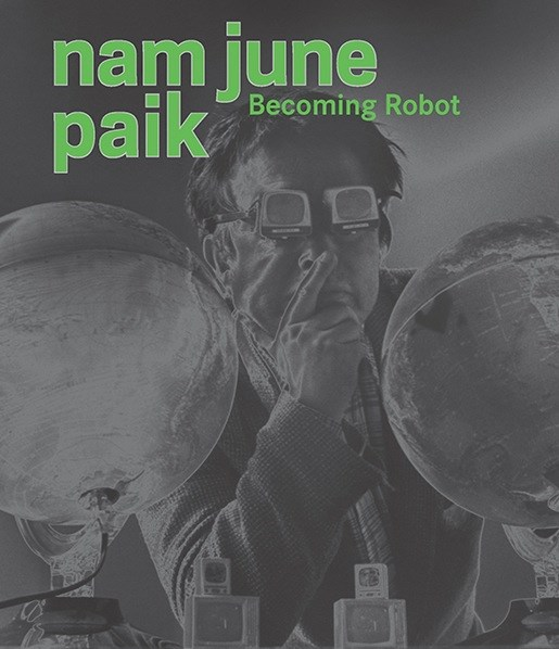 Nam June Paik: Becoming Robot