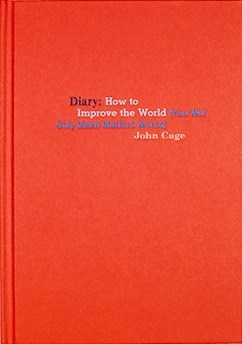 John Cage: Diary: How to Improve the World (YOU WILL ONLY MAKE MATTERS WORSE)