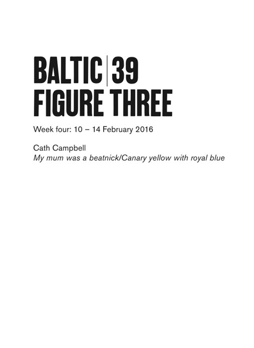 BALTIC 39 | FIGURE THREE | WEEK FOUR: Cath Campbell: Interpretation Guide