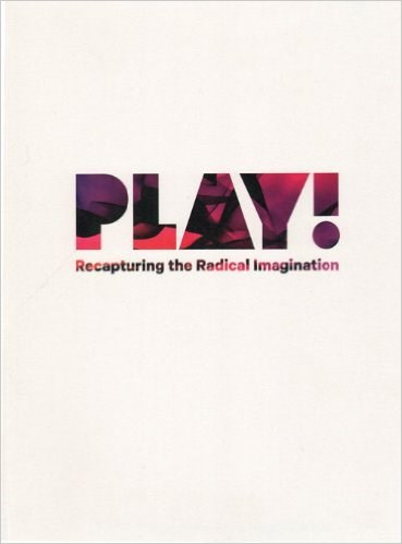 Play!: Recapturing the Radical Imagination