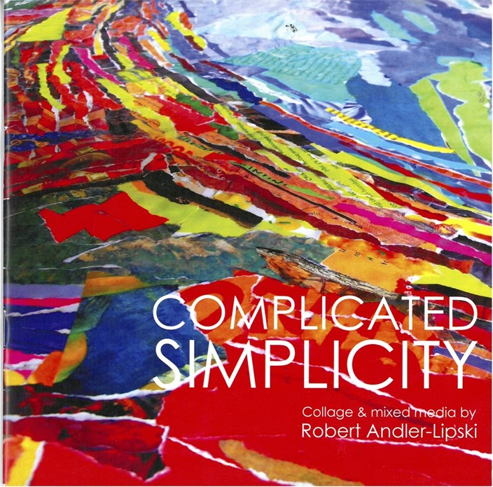 Robert Andler-Lipski: Complicated Simplicity: Collage and Mixed Media