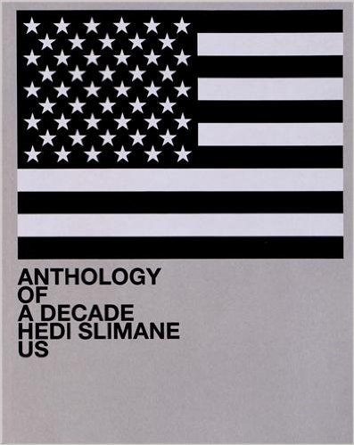 Hedi Slimane: Anthology of a Decade US