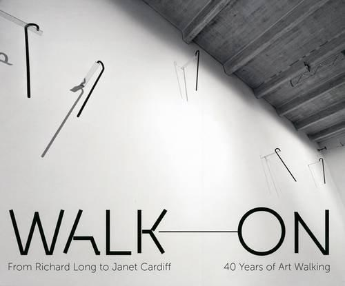 Walk on: From Richard Long to Janet Cardiff- 40 years of art walking