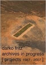 Darko Fritz: Archives in Progress [Projects 1987 - 2007]