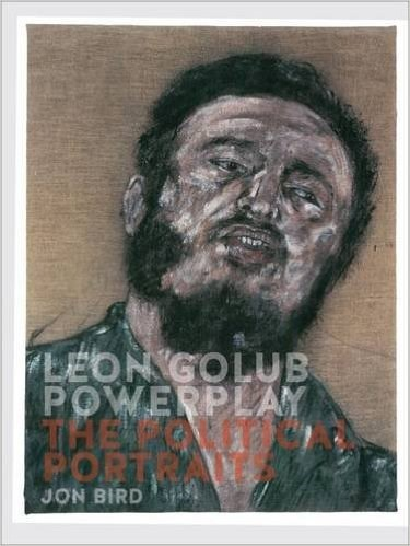 Leon Golub Powerplay: Portraits of Power