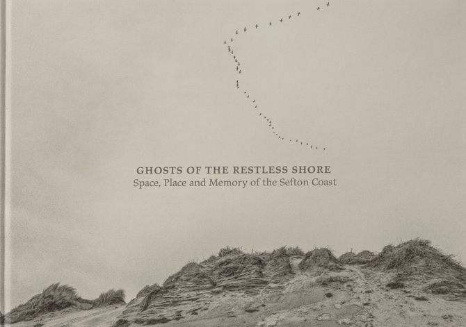 Mike Collier: Ghosts of the Restless Shore: Space, Place and Memory of the Sefton Coast