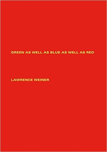 Lawrence Weiner: Green as Well as Blue as Well as Red (Reprint Collection)