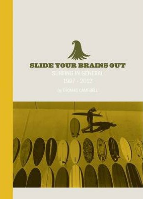 Thomas Campbell: Slide Your Brains Out: Surfing in General 1997-2012