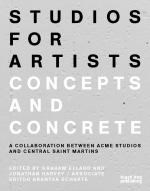 Studios for Artists: Concepts and Concrete: ACME Studios and Central St Martins