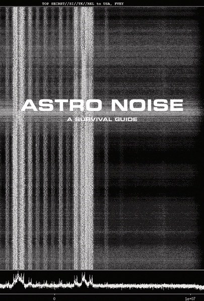 Laura Poitras: Astro Noise - A Survival Guide for Living Under Total Surveillance