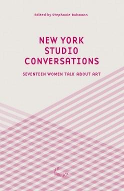 New York Studio Conversations: Seventeen women talk about art