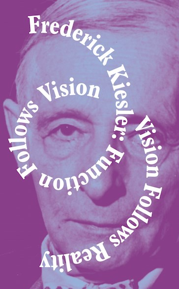 Frederick Kiesler: Function Follows Vision, Vision Follows Reality
