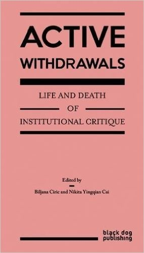 Active Withdrawals: Life and Death of Institutional Critique