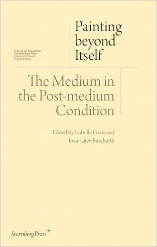 Painting Beyond Itself :The Medium in the Post-medium Condition