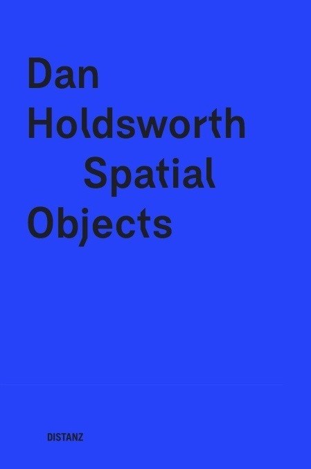 Dan Holdsworth: Spatial Objects