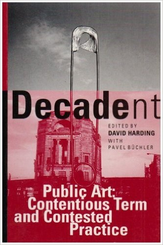 Decadent: Public Art: Contentious term and contested practice