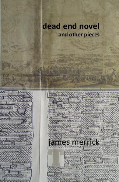 James Merrick: dead end novel and other pieces