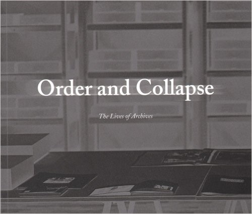 Order and Collapse: The Lives of Archives