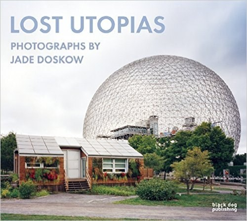 Jade Doskow: Lost Utopias: Photographs