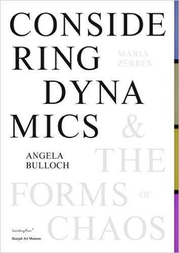 Angela Bulloch, Maria Zerres: Considering Dynamics & the Forms of Chaos