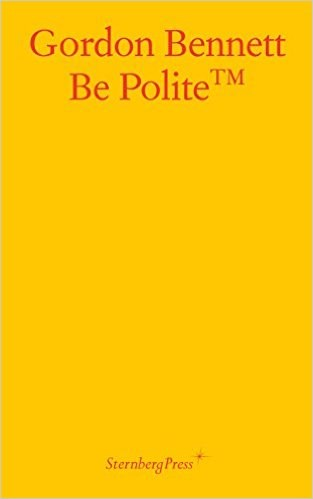 Gordon Bennett: Be Polite