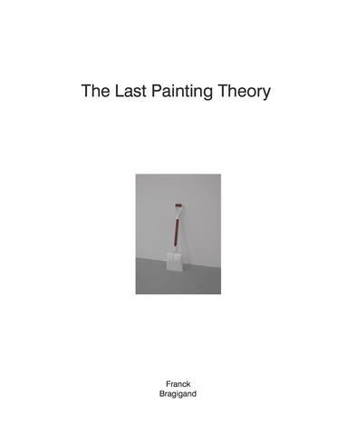 The Last Painting Theory: Franck Bragigand