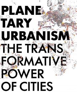 Planetary Urbanism: The Transformative Power of Cities