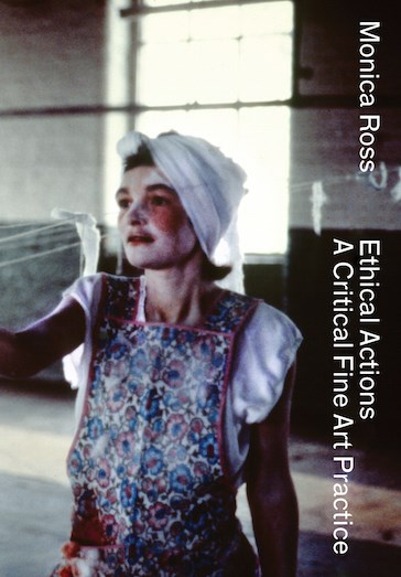 Monica Ross: Ethical Actions - A Critical Fine Art Practice