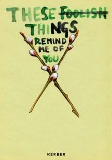 Niina Lehtonen Braun: These Foolish Things Remind Me of You