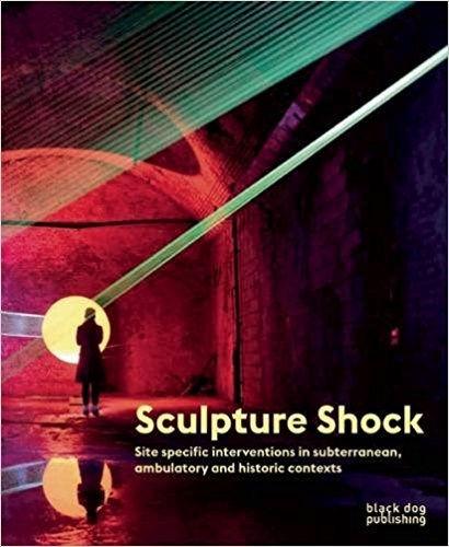 Sculpture Shock: Site Specific Interventions in Subterranean, Ambulatory and Historic Contexts
