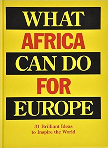 What Africa Can Do for Europe: 31 Brilliant Ideas to Inspire the World