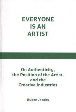 Everyone is An Artist: On Authenticity, the position of the Artist, and the Creative Industries