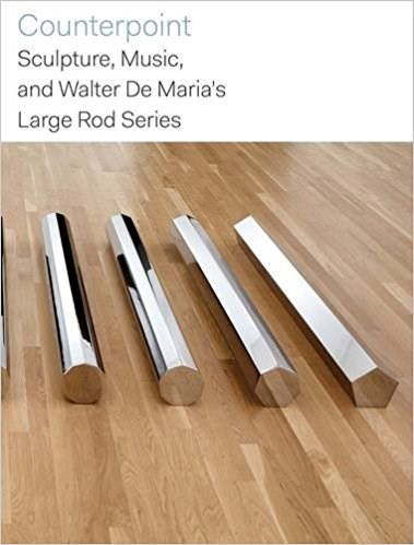 Counterpoint: Sculpture, Music, and Walter de Maria's Large Rod Series