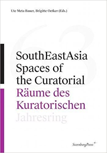 SouthEastAsia - Spaces of the Curatorial/Raume des Kuratorischen Jahresring 63