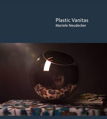 Mariele Neudecker: Plastic Vanitas