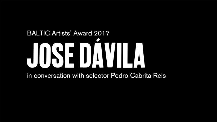 BALTIC Artists' Award 2017: Jose Davila with Pedro Cabrita Reis