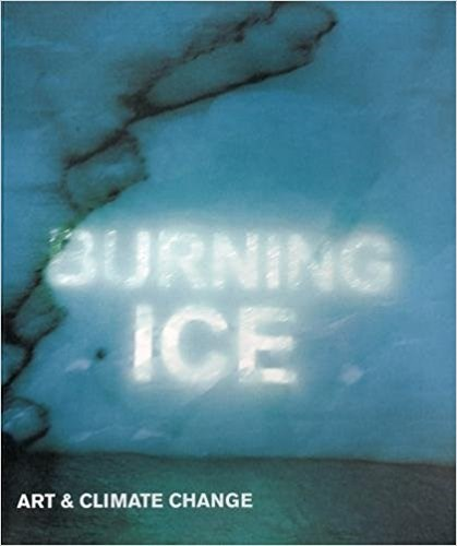 Burning Ice: Art & Climate Change