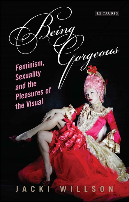 Being Gorgeous: Feminism, Sexuality and the Pleasures of the Visual