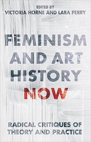 Feminism and Art History Now: Radical Critiques of Theory and Practice