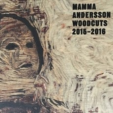 Mamma Andersson: Woodcuts 2015-2016