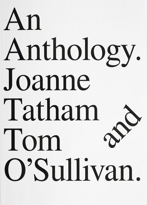 Joanne Tatham & Tom O'Sullivan 'An Anthology. (I'm sorry, I'm sorry, I'm so, so, so sorry)'
