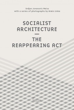 Socialist Architecture – The Reappearing Act