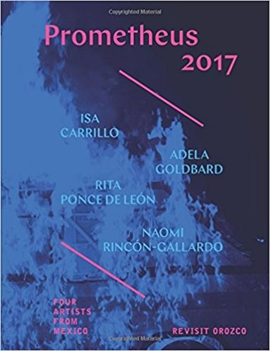 Prometheus 2017: Four Female Artists from Mexico Revisit Orozco