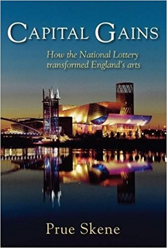 Capital Gains: How the National Lottery Transformed England's Arts
