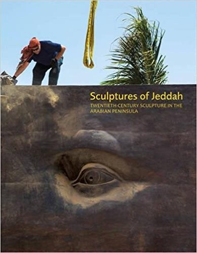 Sculptures of Jeddah: Twentieth-Century sculpture in the the Arabian Peninsula