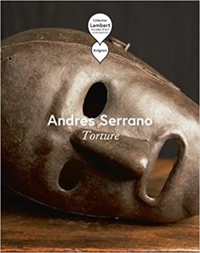 Andres Serrano: Torture