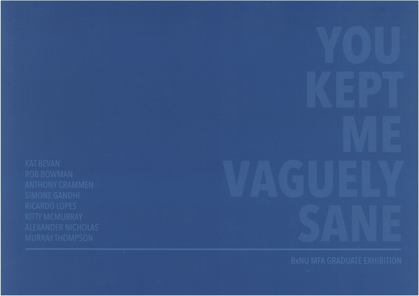 BxNU MFA | Graduate Exhibition: You Kept Me Vaguely Sane: Catalogue
