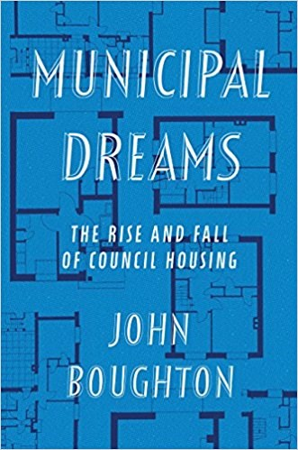 Municipal Dreams: The Rise and Fall of Council Housing