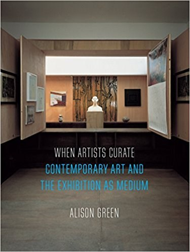 When Artists Curate: Contemporary Art and the Exhibition as Medium (Art Since the 80s)