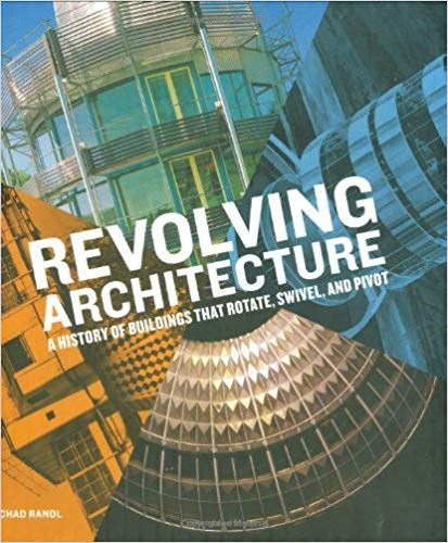 Revolving Architecture: A History of Buildings That Rotate, Swivel, and Pivot